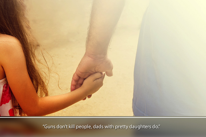 Guns don't kill people, dads with pretty daughters do - Short Thank you Message for Parents