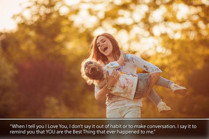 When I tell you I Love You, I don't say it out of habit or to make conversation. I say it to remind you that YOU are the Best Thing that ever happened to me - i love my mom and dad thank you quotes