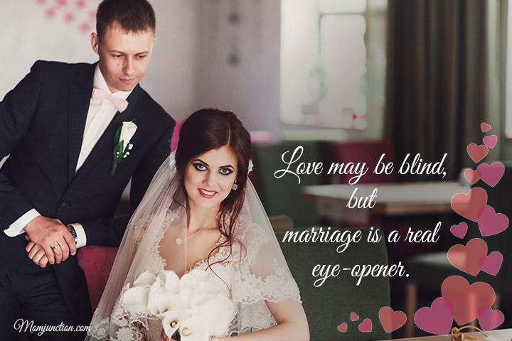 Love may be blind, but marriage is a real eye-opener