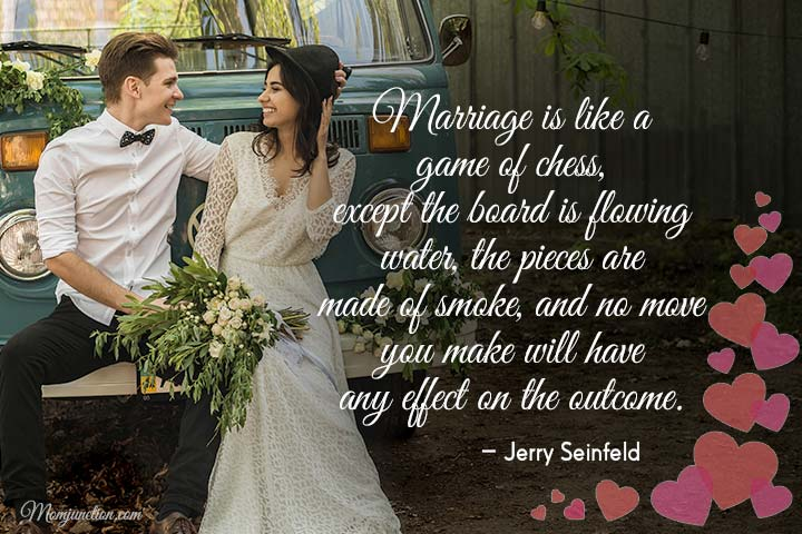 Marriage is like a game of chess, except the board is flowing water,