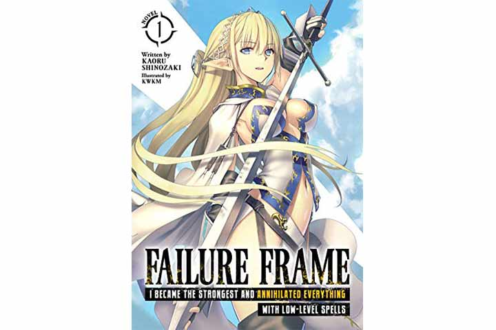 Failure Frame I Became The Strongest And Annihilated Everything With Low-Level Spells Vol. 1